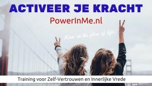 ACTIVEER JE NATUURLIJKE KRACHT - training voor innerlijke kracht - zelfvertrouwen - vrede -PowerInMe.nl